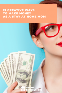 21 Creative Ways to Make Money as a Stay at Home Mom