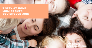 3 Stay at Home Mom Groups You Should Join