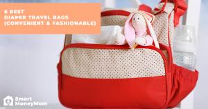 6 Best Diaper Travel Bags (Convenient & Fashionable)