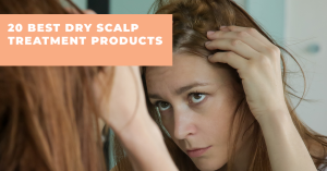 Best Dry Scalp Treatment Products