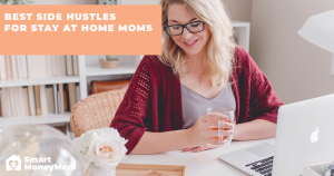 Best Side Hustles For Stay at Home Moms