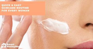 Quick & Easy Skincare Routine For Every Woman
